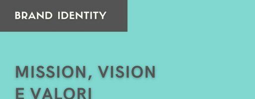 Mission, Vision e Valori: i pilastri su cui fondare un Brand